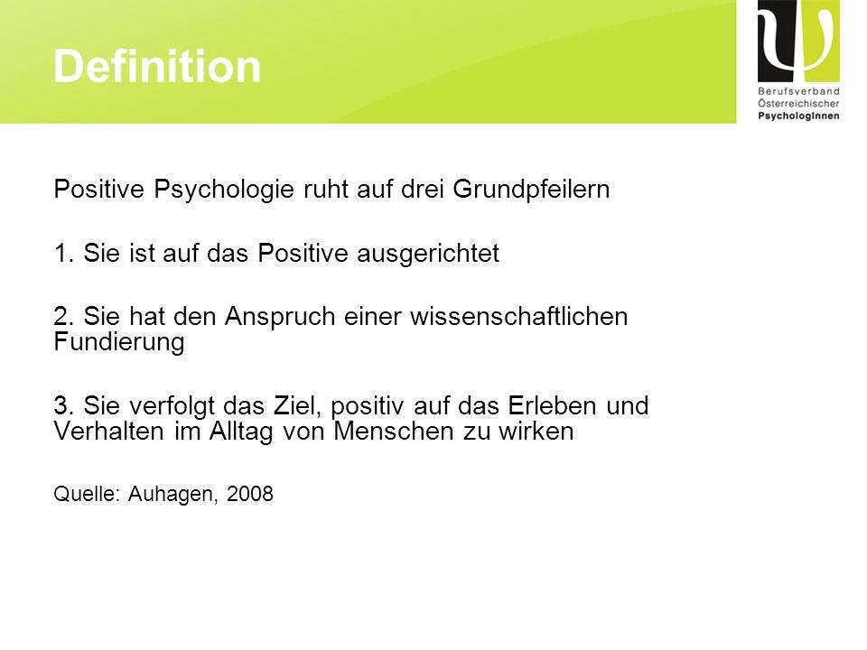 Positive Psychologie ruht auf drei Grundpfeilern 1. Sie ist auf das Positive ausgerichtet 2. Sie hat den Anspruch einer wissenschaftlichen Fundierung