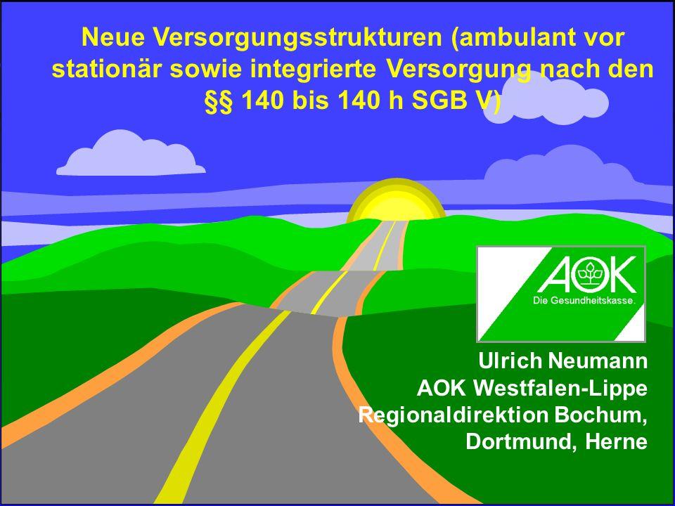 1 © UN, AOK Bochum, Dortmund, Herne Neue Versorgungsstrukturen (ambulant vor stationär sowie integrierte Versorgung nach den §§ 140 bis 140 h SGB V) U