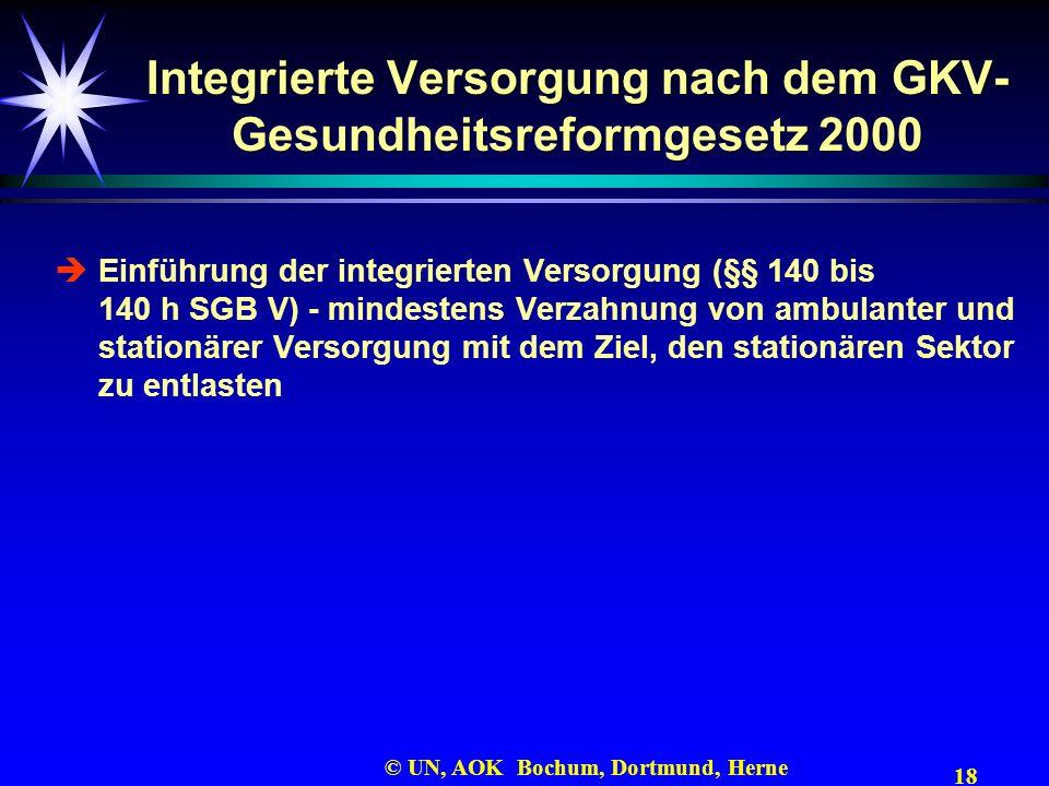 18 © UN, AOK Bochum, Dortmund, Herne Integrierte Versorgung nach dem GKV- Gesundheitsreformgesetz 2000 Einführung der integrierten Versorgung (§§ 140