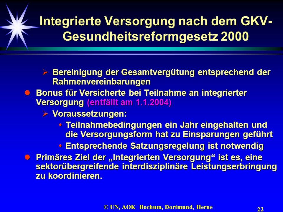 22 © UN, AOK Bochum, Dortmund, Herne Integrierte Versorgung nach dem GKV- Gesundheitsreformgesetz 2000 Bereinigung der Gesamtvergütung entsprechend de