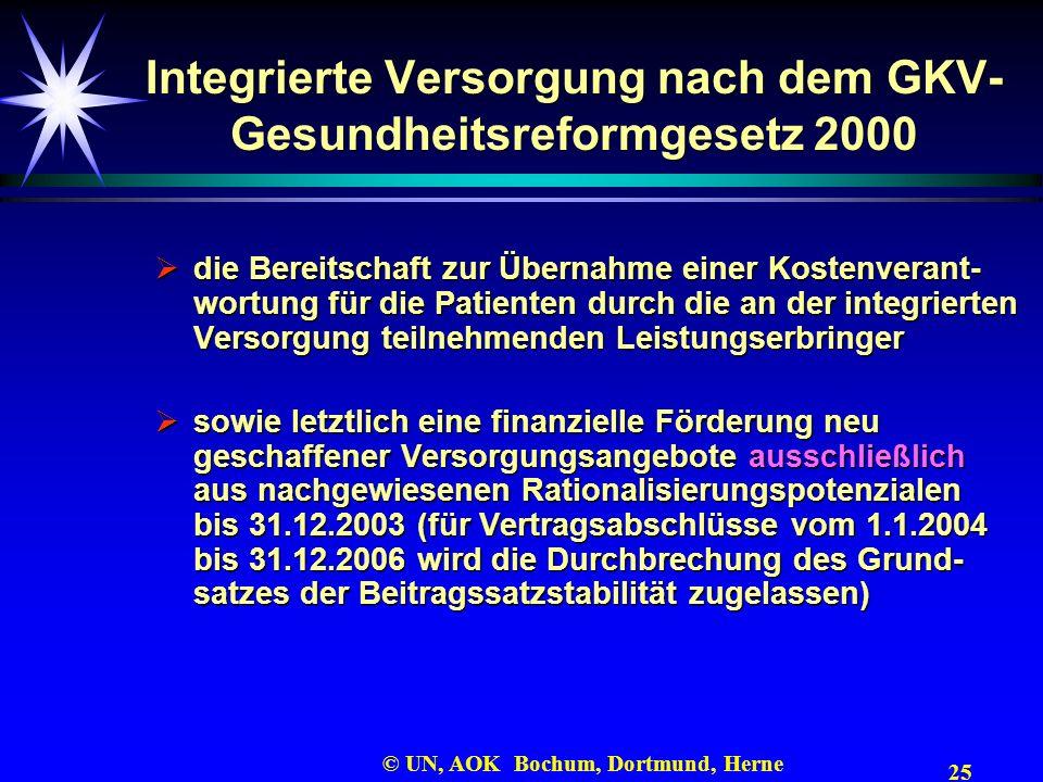 25 © UN, AOK Bochum, Dortmund, Herne Integrierte Versorgung nach dem GKV- Gesundheitsreformgesetz 2000 die Bereitschaft zur Übernahme einer Kostenvera