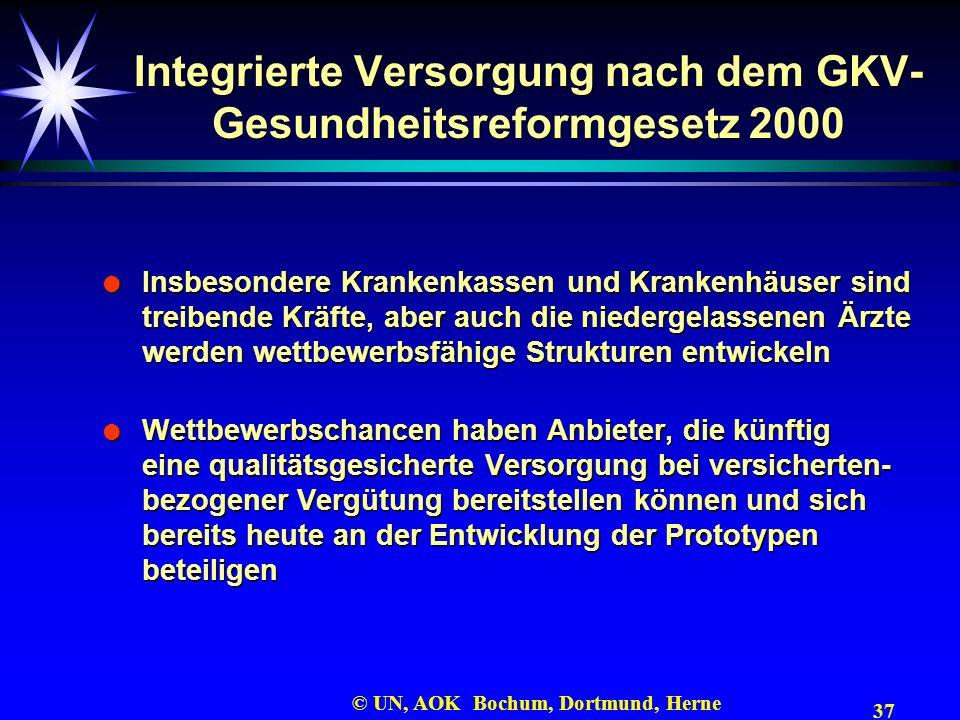 37 © UN, AOK Bochum, Dortmund, Herne Integrierte Versorgung nach dem GKV- Gesundheitsreformgesetz 2000 Insbesondere Krankenkassen und Krankenhäuser si