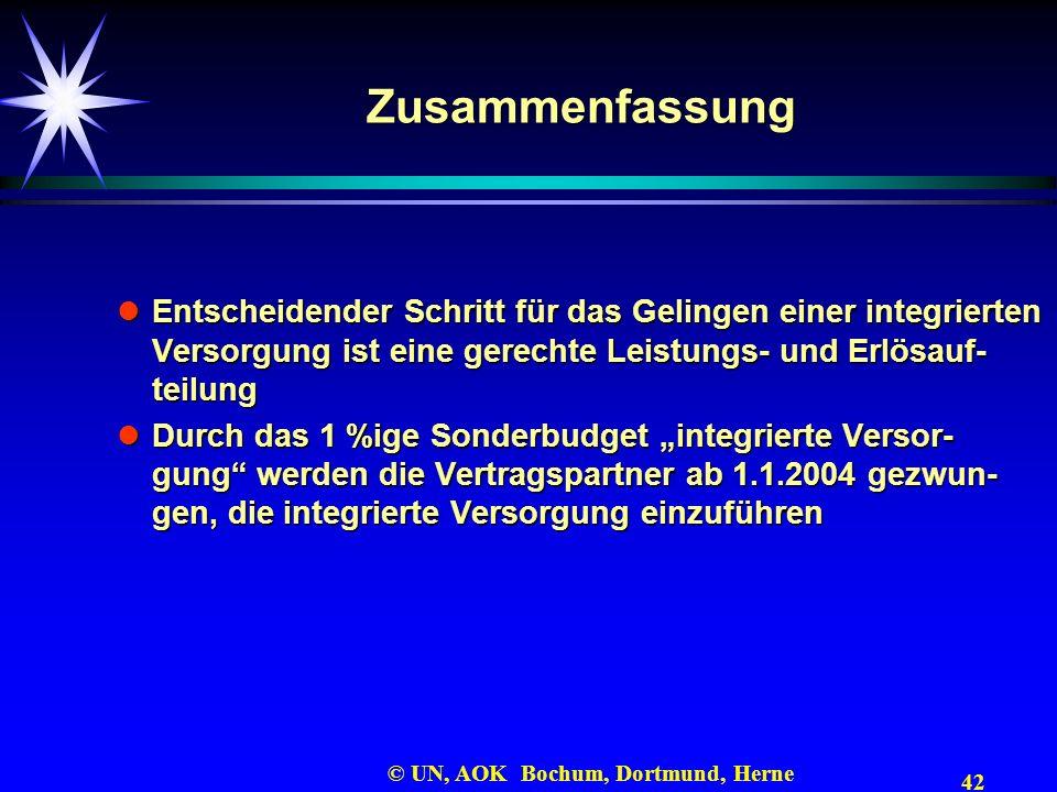 42 © UN, AOK Bochum, Dortmund, Herne Zusammenfassung Entscheidender Schritt für das Gelingen einer integrierten Versorgung ist eine gerechte Leistungs