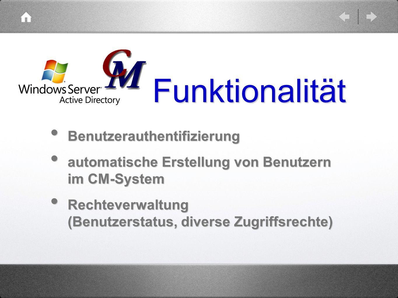 Funktionalität Benutzerauthentifizierung Benutzerauthentifizierung automatische Erstellung von Benutzern im CM-System automatische Erstellung von Benu