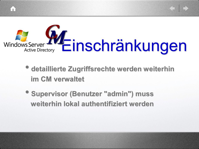 detaillierte Zugriffsrechte werden weiterhin im CM verwaltet detaillierte Zugriffsrechte werden weiterhin im CM verwaltet Supervisor (Benutzer