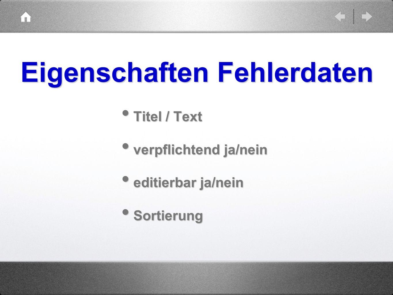 Titel / Text Titel / Text verpflichtend ja/nein verpflichtend ja/nein editierbar ja/nein editierbar ja/nein Sortierung Sortierung Eigenschaften Fehler
