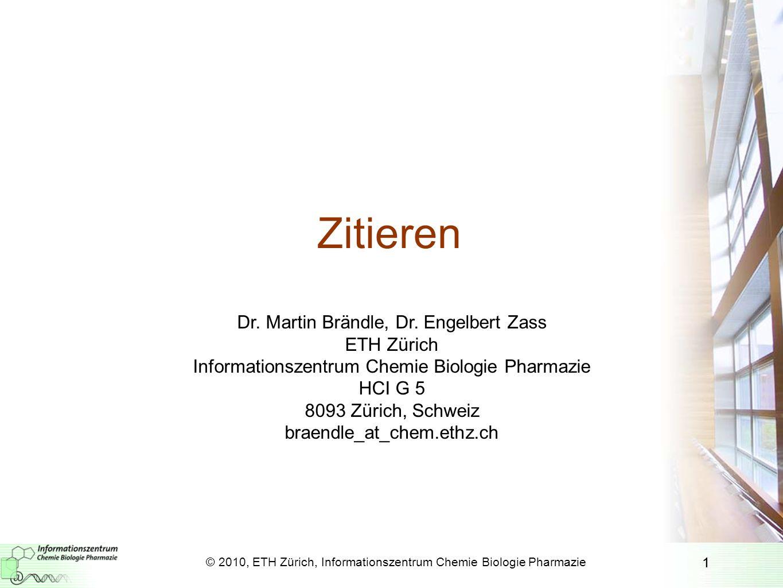 1 Zitieren Dr. Martin Brändle, Dr. Engelbert Zass ETH Zürich Informationszentrum Chemie Biologie Pharmazie HCI G 5 8093 Zürich, Schweiz braendle_at_ch