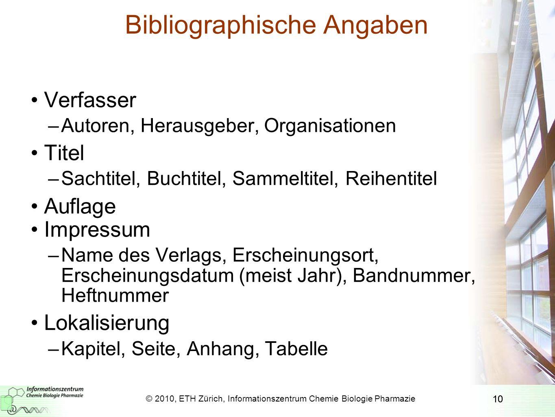 10 Bibliographische Angaben Verfasser –Autoren, Herausgeber, Organisationen Titel –Sachtitel, Buchtitel, Sammeltitel, Reihentitel Auflage Impressum –N