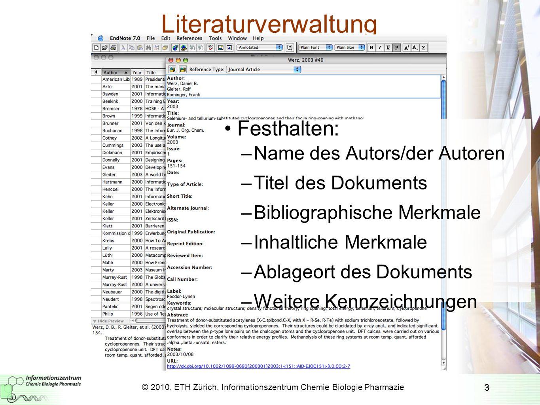 4 Literaturverwaltungssoftware EndNote X3 –Softwareprogramm für Windows, Mac OS X –Unterschiedliche Dokumentarten (Artikel, Bücher,...) –Gängige Zitationsformate –Import/Export –Unterstützt MS Word –an vielen Unis gratis für Studierende Zotero –Browsererweiterung für Firefox –Unterschiedliche Dokumentarten –interpretiert viele Websites von Verlagen, Katalogen –Unterstützt MS Word, OpenOffice (über Plugin) –Gratis, www.zotero.orgwww.zotero.org 4 © 2010, ETH Zürich, Informationszentrum Chemie Biologie Pharmazie