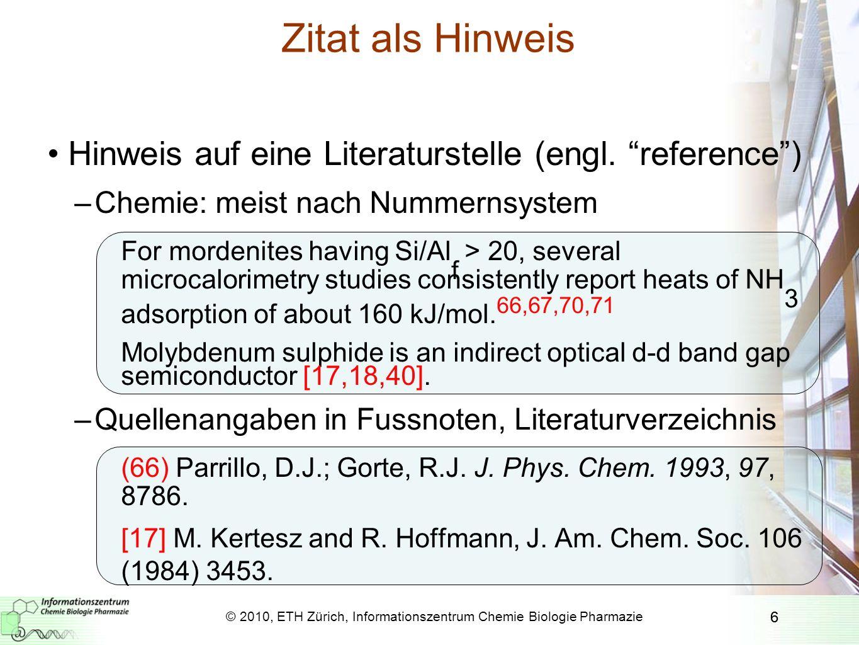 6 Zitat als Hinweis Hinweis auf eine Literaturstelle (engl. reference) –Chemie: meist nach Nummernsystem For mordenites having Si/Al f > 20, several m