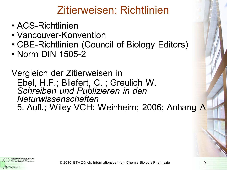 9 Zitierweisen: Richtlinien ACS-Richtlinien Vancouver-Konvention CBE-Richtlinien (Council of Biology Editors) Norm DIN 1505-2 Vergleich der Zitierweis