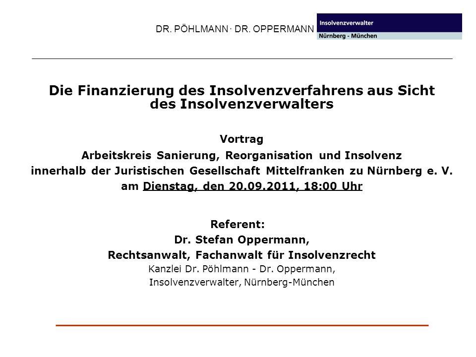 Die Finanzierung des Insolvenzverfahrens aus Sicht des Insolvenzverwalters Vortrag Arbeitskreis Sanierung, Reorganisation und Insolvenz innerhalb der