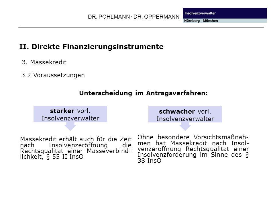 DR. PÖHLMANN · DR. OPPERMANN II. Direkte Finanzierungsinstrumente Massekredit erhält auch für die Zeit nach Insolvenzeröffnung die Rechtsqualität eine