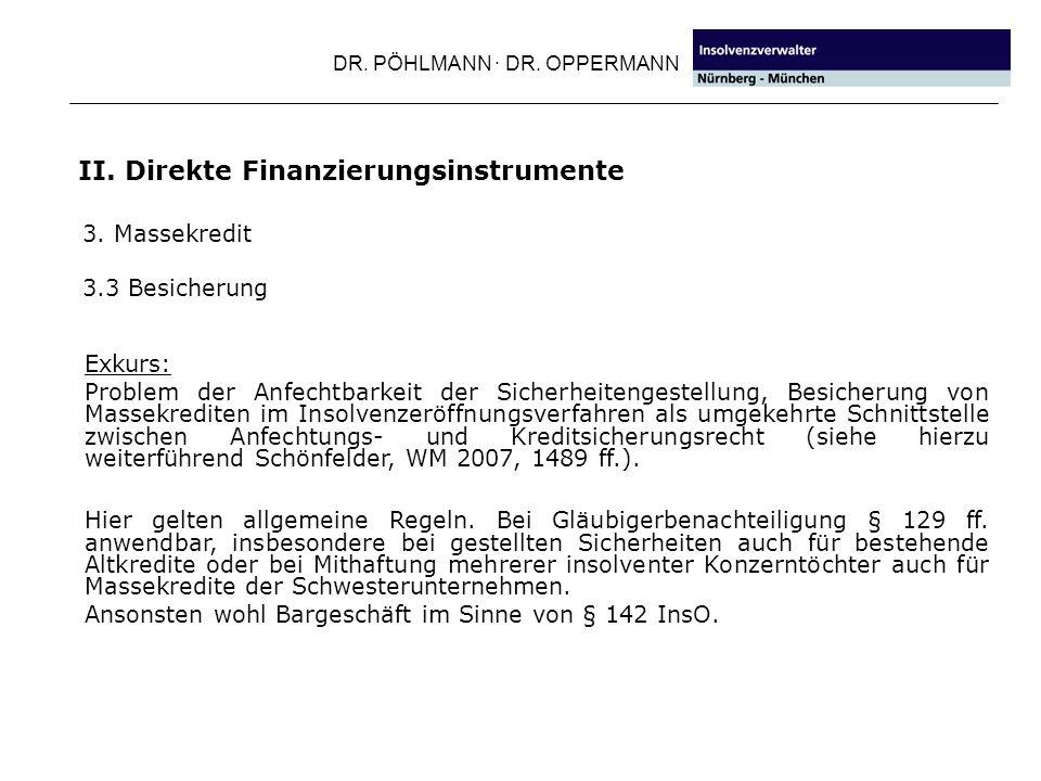 DR. PÖHLMANN · DR. OPPERMANN II. Direkte Finanzierungsinstrumente 3. Massekredit 3.3 Besicherung Exkurs: Problem der Anfechtbarkeit der Sicherheitenge