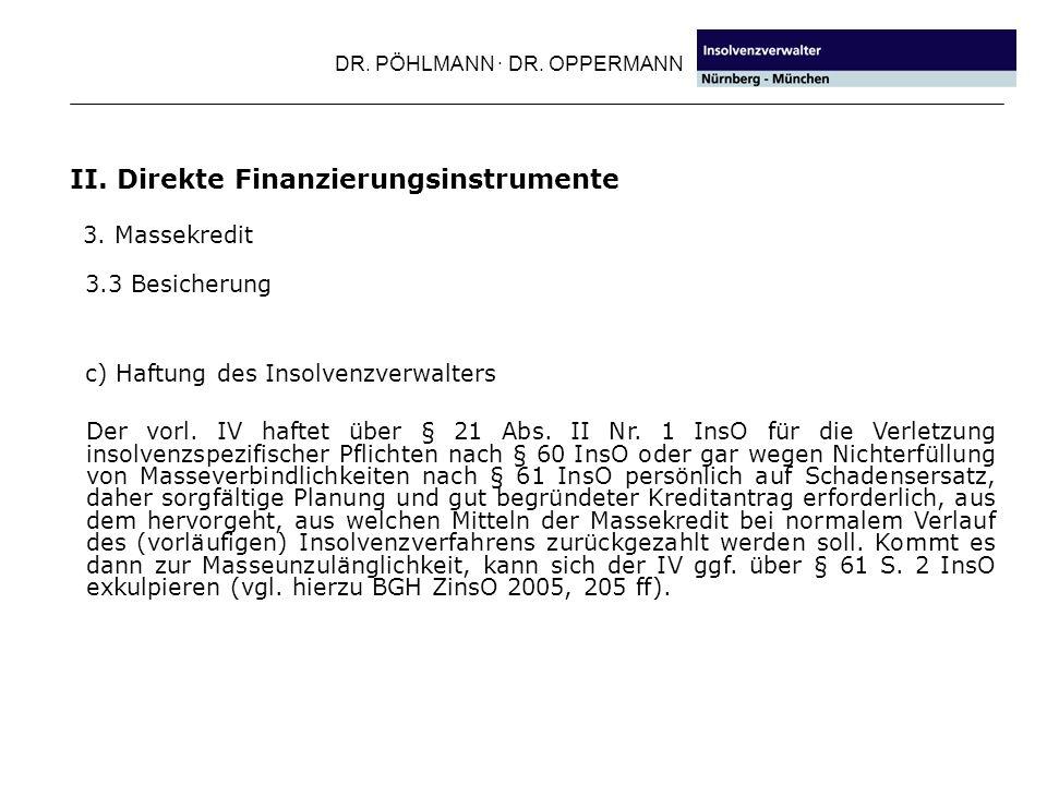 DR. PÖHLMANN · DR. OPPERMANN II. Direkte Finanzierungsinstrumente 3. Massekredit c) Haftung des Insolvenzverwalters Der vorl. IV haftet über § 21 Abs.