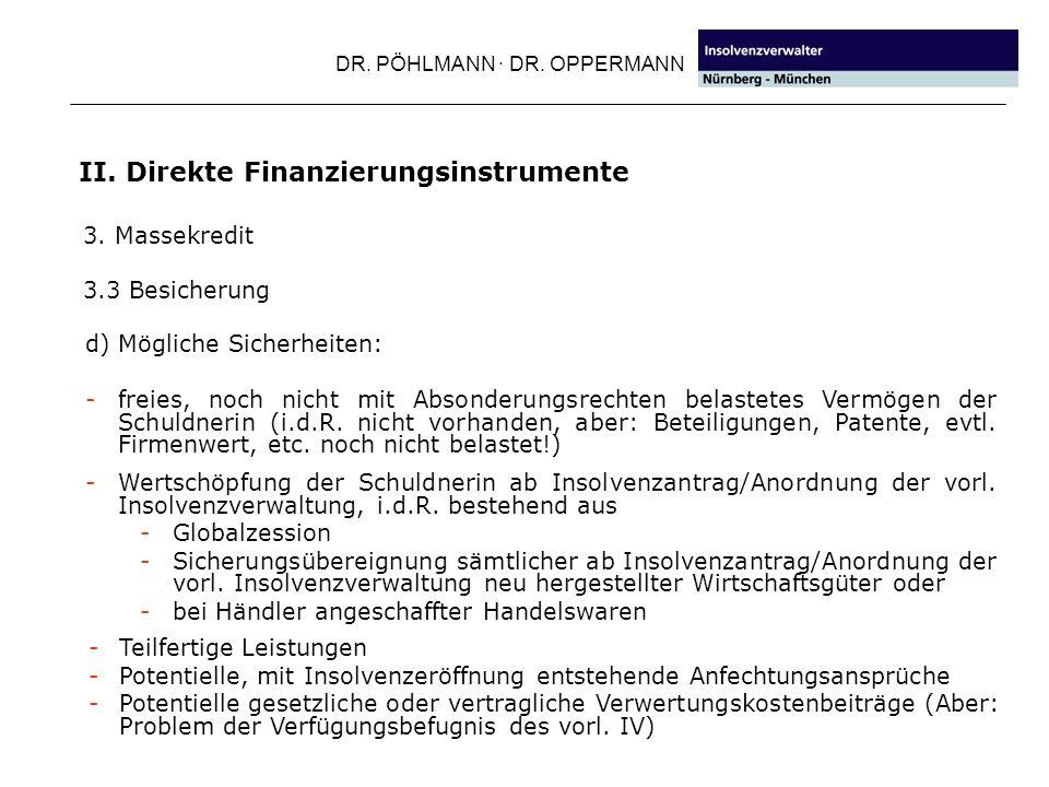 DR. PÖHLMANN · DR. OPPERMANN II. Direkte Finanzierungsinstrumente 3. Massekredit 3.3 Besicherung d) Mögliche Sicherheiten: -freies, noch nicht mit Abs
