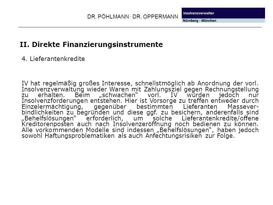 DR. PÖHLMANN · DR. OPPERMANN II. Direkte Finanzierungsinstrumente 4. Lieferantenkredite IV hat regelmäßig großes Interesse, schnellstmöglich ab Anordn