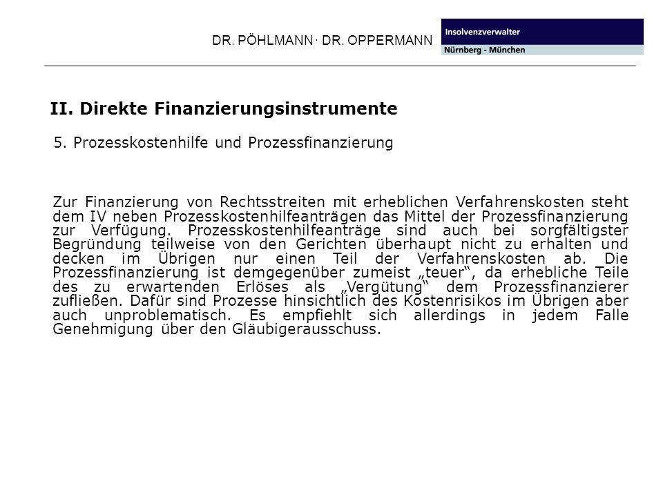 DR. PÖHLMANN · DR. OPPERMANN II. Direkte Finanzierungsinstrumente 5. Prozesskostenhilfe und Prozessfinanzierung Zur Finanzierung von Rechtsstreiten mi