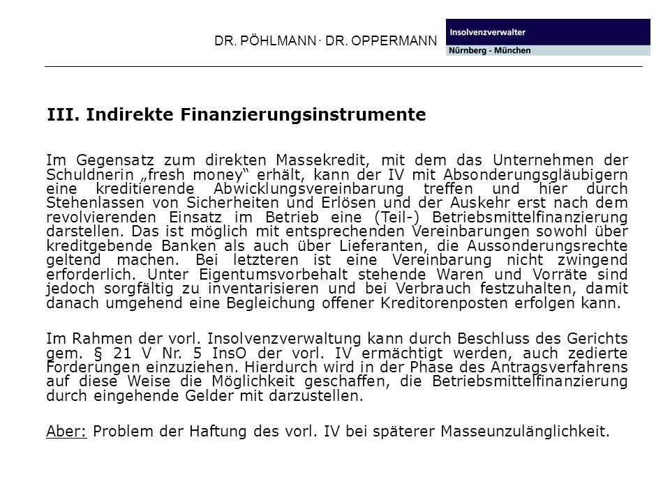 DR. PÖHLMANN · DR. OPPERMANN III. Indirekte Finanzierungsinstrumente Im Gegensatz zum direkten Massekredit, mit dem das Unternehmen der Schuldnerin fr