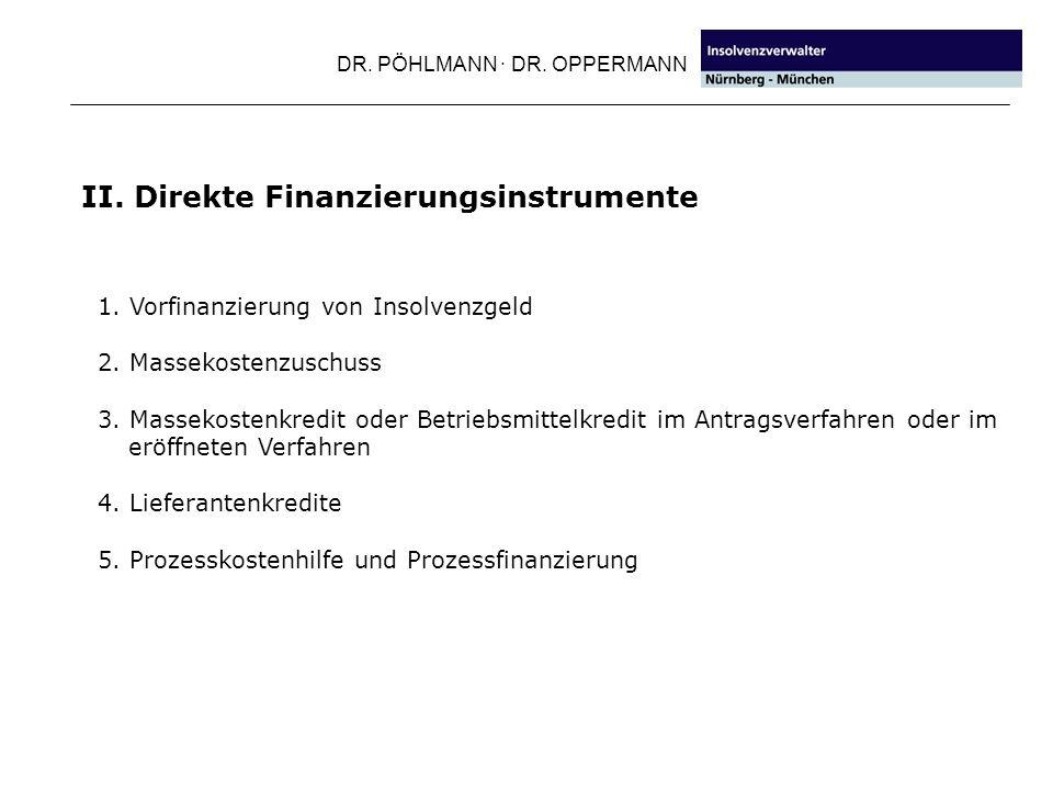 DR. PÖHLMANN · DR. OPPERMANN II. Direkte Finanzierungsinstrumente 1. Vorfinanzierung von Insolvenzgeld 2. Massekostenzuschuss 3. Massekostenkredit ode