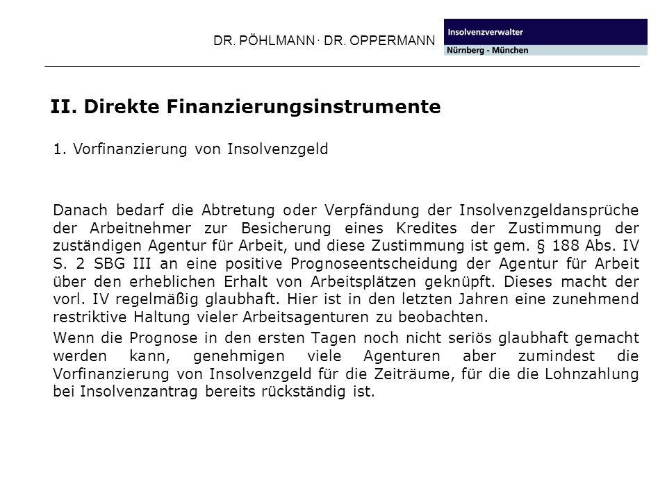 DR. PÖHLMANN · DR. OPPERMANN II. Direkte Finanzierungsinstrumente Danach bedarf die Abtretung oder Verpfändung der Insolvenzgeldansprüche der Arbeitne