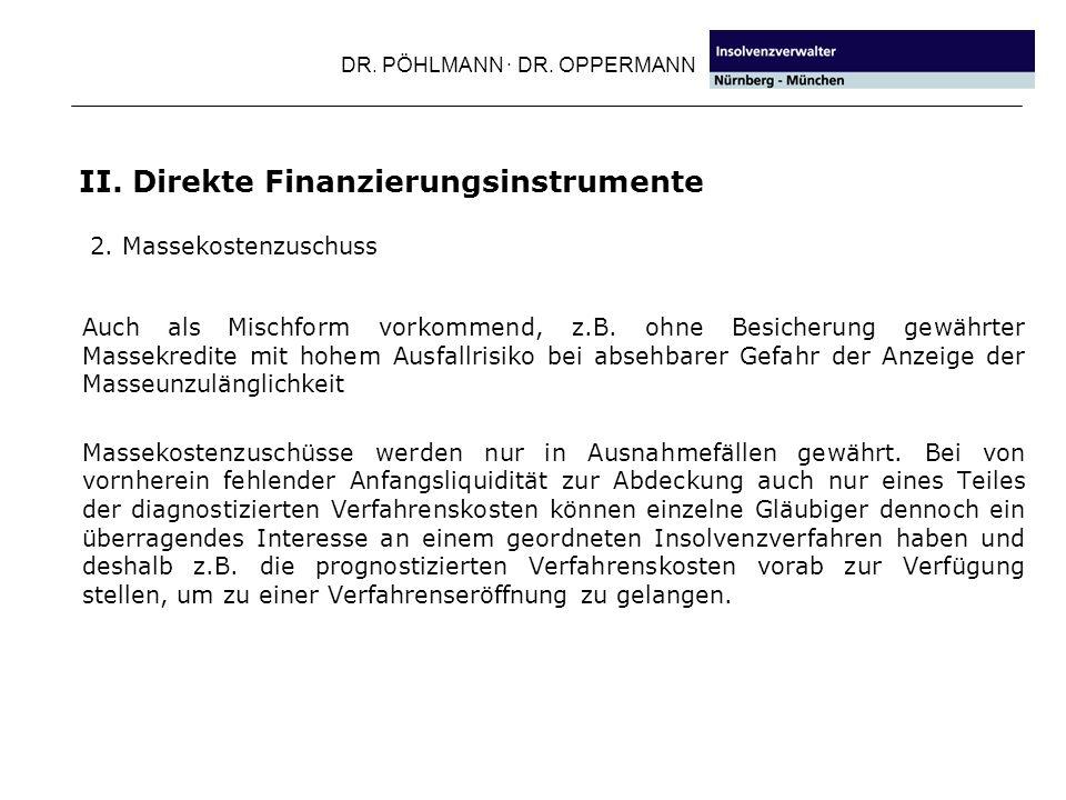 DR. PÖHLMANN · DR. OPPERMANN II. Direkte Finanzierungsinstrumente Auch als Mischform vorkommend, z.B. ohne Besicherung gewährter Massekredite mit hohe