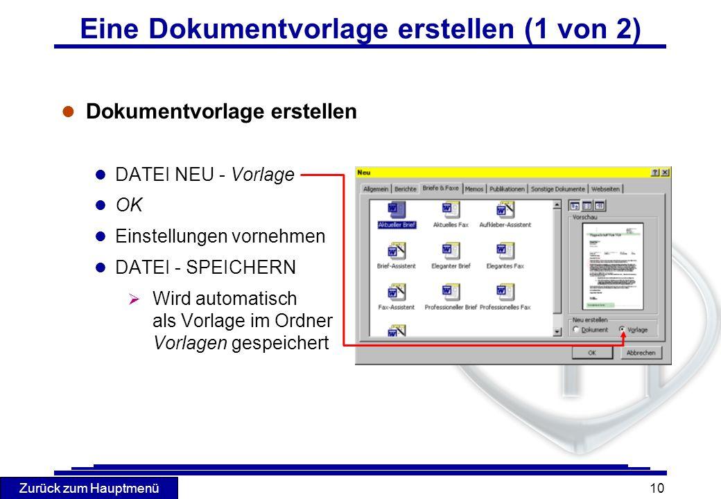 Zurück zum Hauptmenü 10 Eine Dokumentvorlage erstellen (1 von 2) l Dokumentvorlage erstellen l DATEI NEU - Vorlage l OK l Einstellungen vornehmen l DA