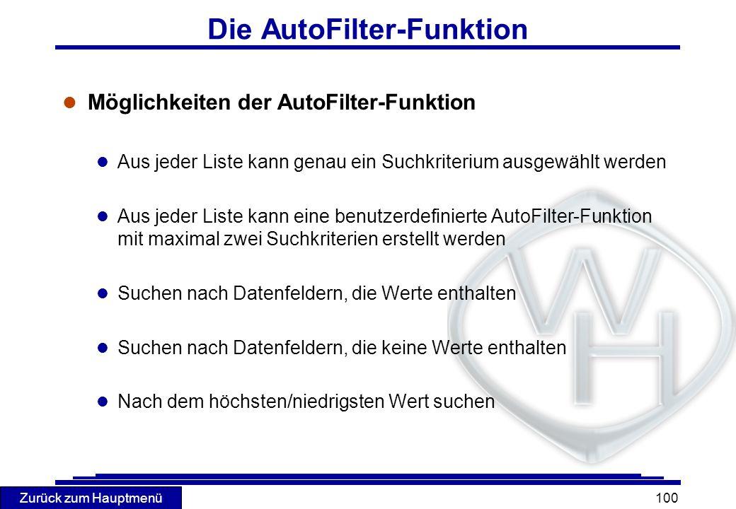 Zurück zum Hauptmenü 100 Die AutoFilter-Funktion l Möglichkeiten der AutoFilter-Funktion l Aus jeder Liste kann genau ein Suchkriterium ausgewählt wer
