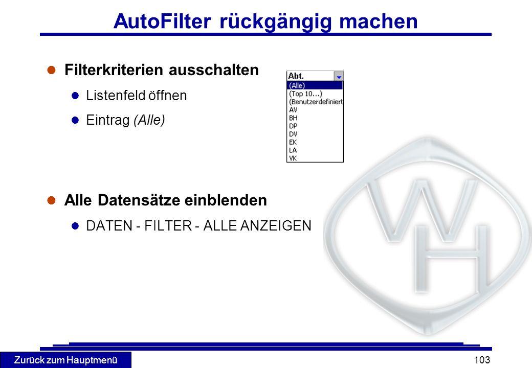 Zurück zum Hauptmenü 103 AutoFilter rückgängig machen l Filterkriterien ausschalten l Listenfeld öffnen l Eintrag (Alle) l Alle Datensätze einblenden