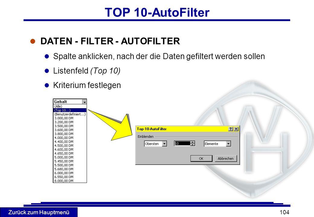 Zurück zum Hauptmenü 104 TOP 10-AutoFilter l DATEN - FILTER - AUTOFILTER l Spalte anklicken, nach der die Daten gefiltert werden sollen l Listenfeld (