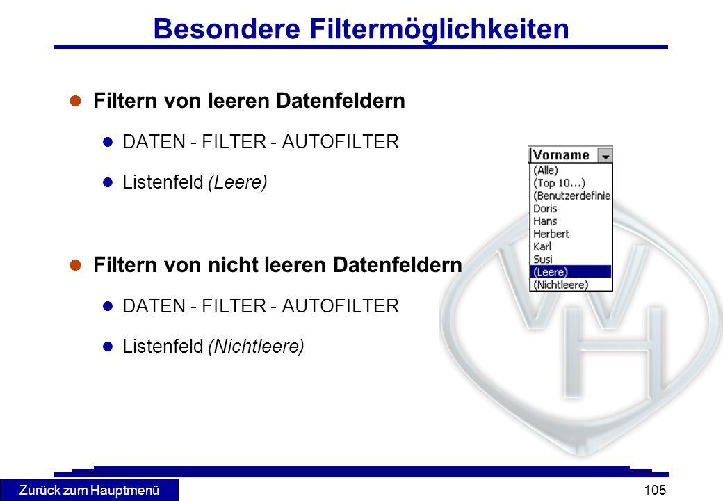 Zurück zum Hauptmenü 105 Besondere Filtermöglichkeiten l Filtern von leeren Datenfeldern l DATEN - FILTER - AUTOFILTER l Listenfeld (Leere) l Filtern