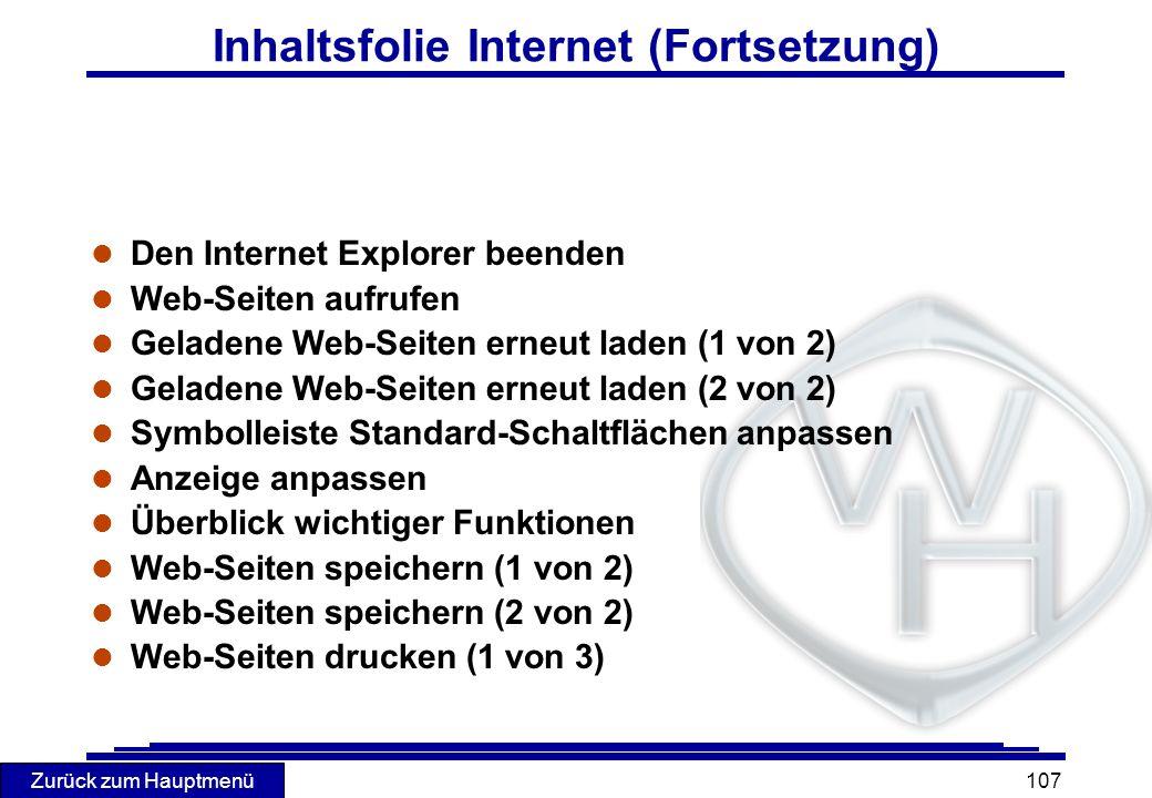 Zurück zum Hauptmenü 107 Inhaltsfolie Internet (Fortsetzung) l Den Internet Explorer beenden l Web-Seiten aufrufen l Geladene Web-Seiten erneut laden