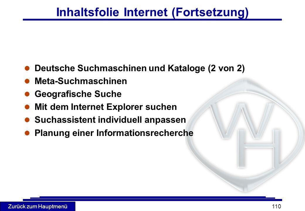 Zurück zum Hauptmenü 110 Inhaltsfolie Internet (Fortsetzung) l Deutsche Suchmaschinen und Kataloge (2 von 2) l Meta-Suchmaschinen l Geografische Suche