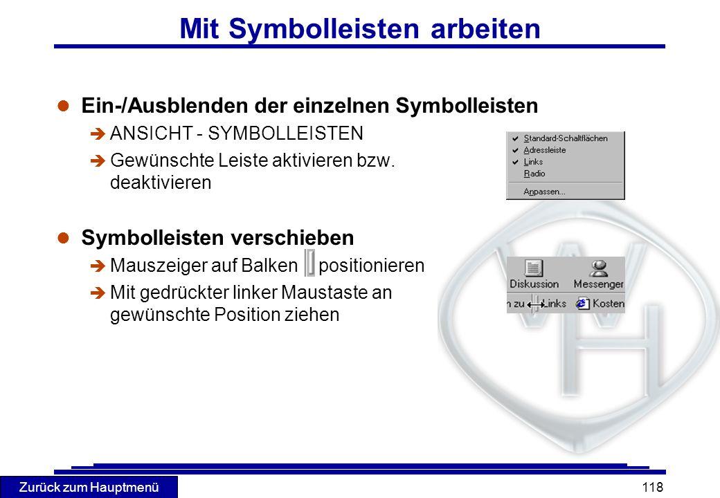 Zurück zum Hauptmenü 118 Mit Symbolleisten arbeiten l Ein-/Ausblenden der einzelnen Symbolleisten è ANSICHT - SYMBOLLEISTEN è Gewünschte Leiste aktivi