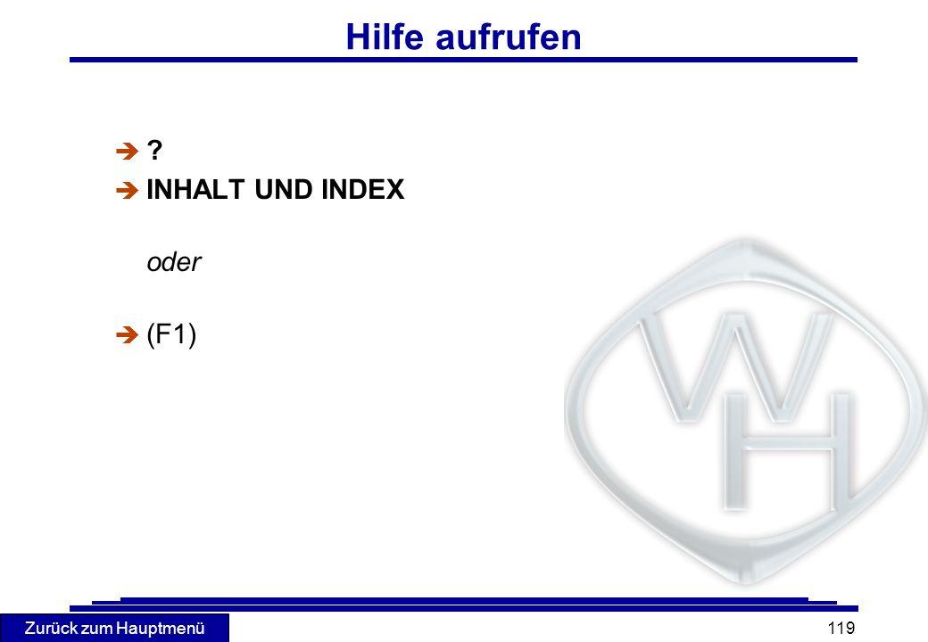 Zurück zum Hauptmenü 119 Hilfe aufrufen è ? è INHALT UND INDEX oder (F1)