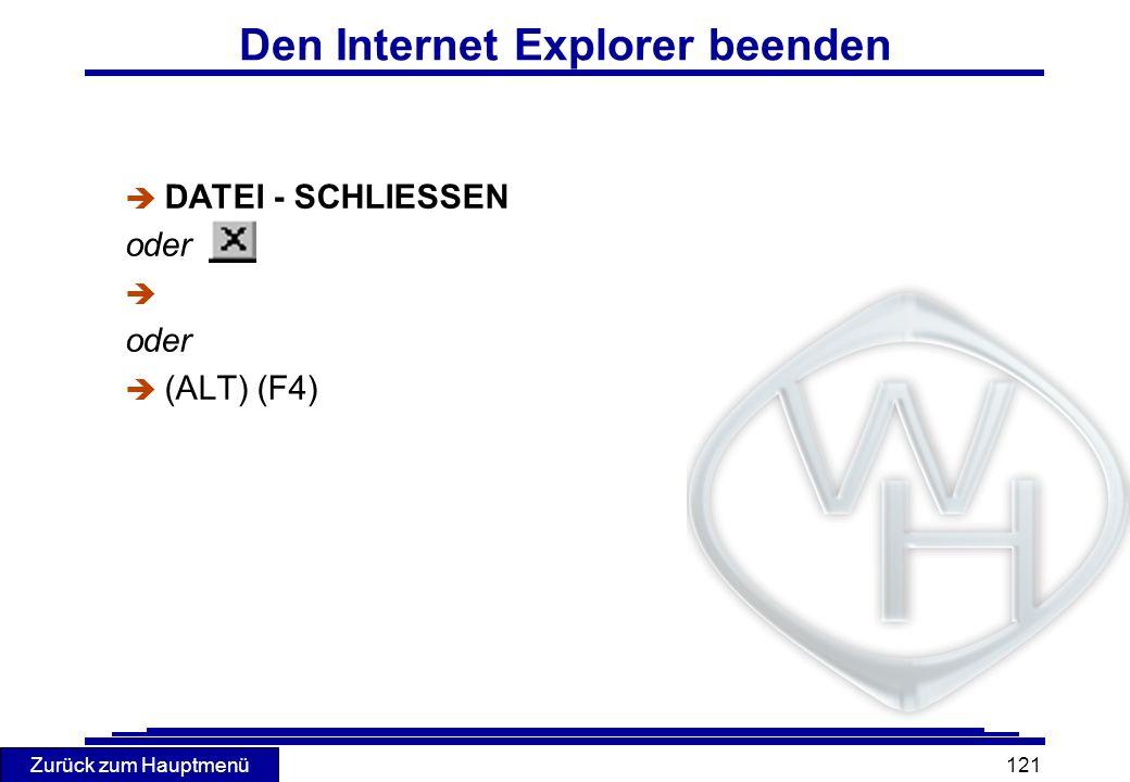 Zurück zum Hauptmenü 121 Den Internet Explorer beenden è DATEI - SCHLIESSEN oder è oder (ALT) (F4)