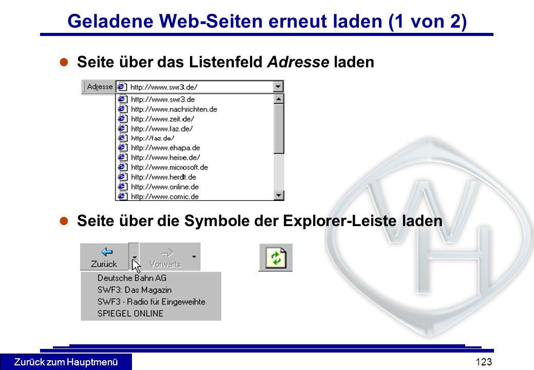 Zurück zum Hauptmenü 123 Geladene Web-Seiten erneut laden (1 von 2) l Seite über das Listenfeld Adresse laden l Seite über die Symbole der Explorer-Le