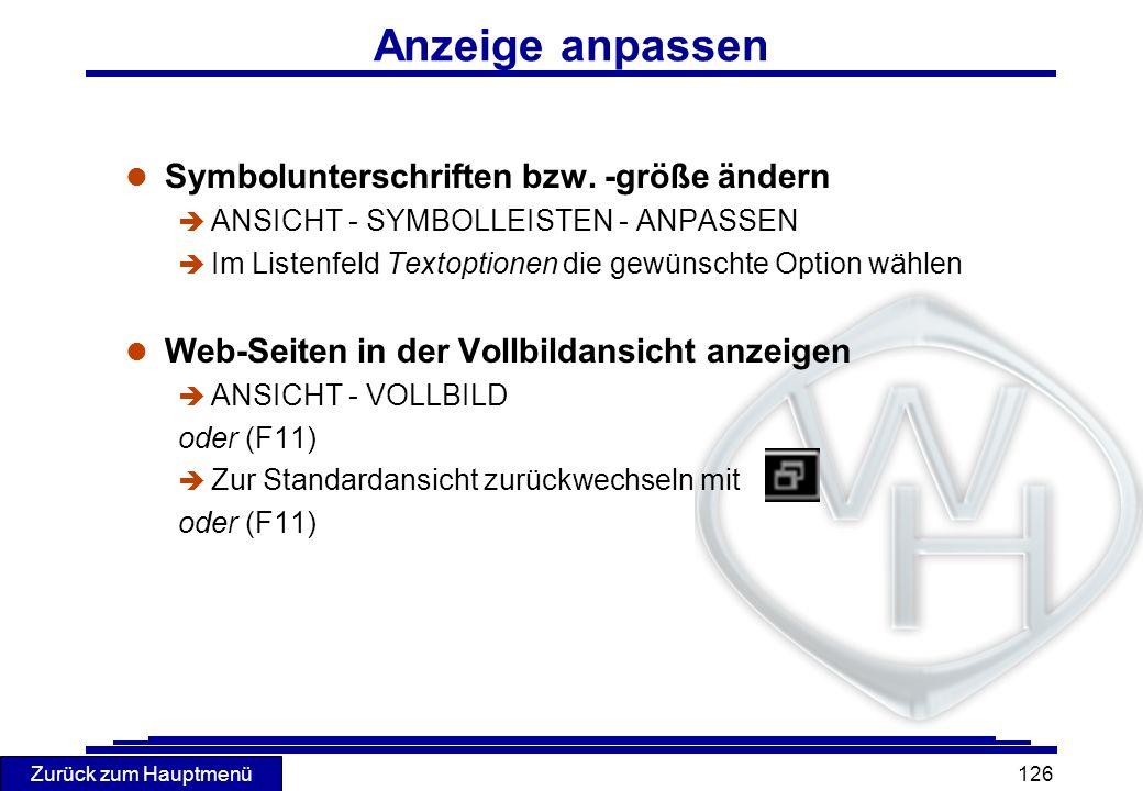 Zurück zum Hauptmenü 126 Anzeige anpassen l Symbolunterschriften bzw. -größe ändern è ANSICHT - SYMBOLLEISTEN - ANPASSEN è Im Listenfeld Textoptionen
