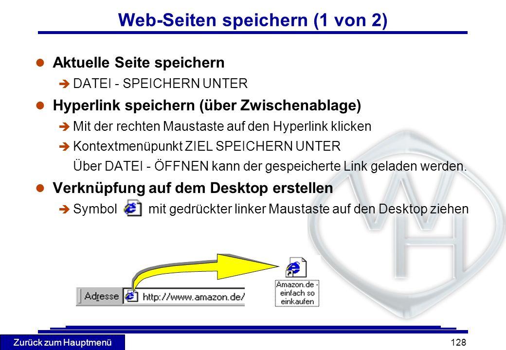 Zurück zum Hauptmenü 128 Web-Seiten speichern (1 von 2) l Aktuelle Seite speichern è DATEI - SPEICHERN UNTER l Hyperlink speichern (über Zwischenablag
