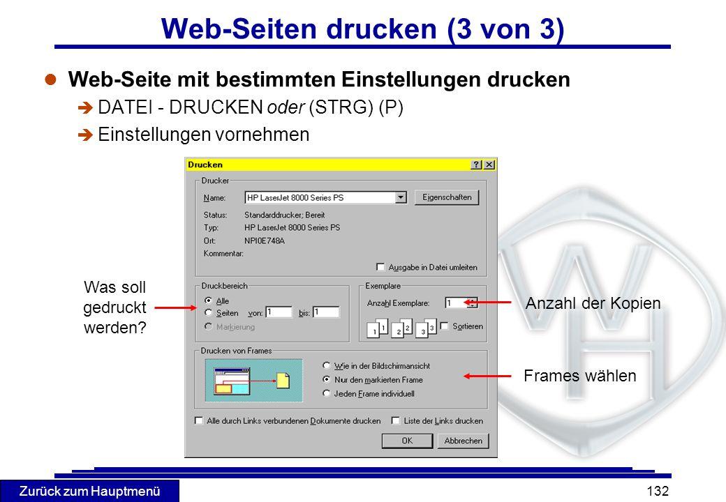 Zurück zum Hauptmenü 132 Web-Seiten drucken (3 von 3) l Web-Seite mit bestimmten Einstellungen drucken DATEI - DRUCKEN oder (STRG) (P) è Einstellungen