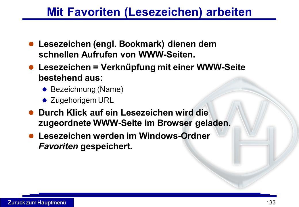 Zurück zum Hauptmenü 133 Mit Favoriten (Lesezeichen) arbeiten l Lesezeichen (engl. Bookmark) dienen dem schnellen Aufrufen von WWW-Seiten. l Lesezeich