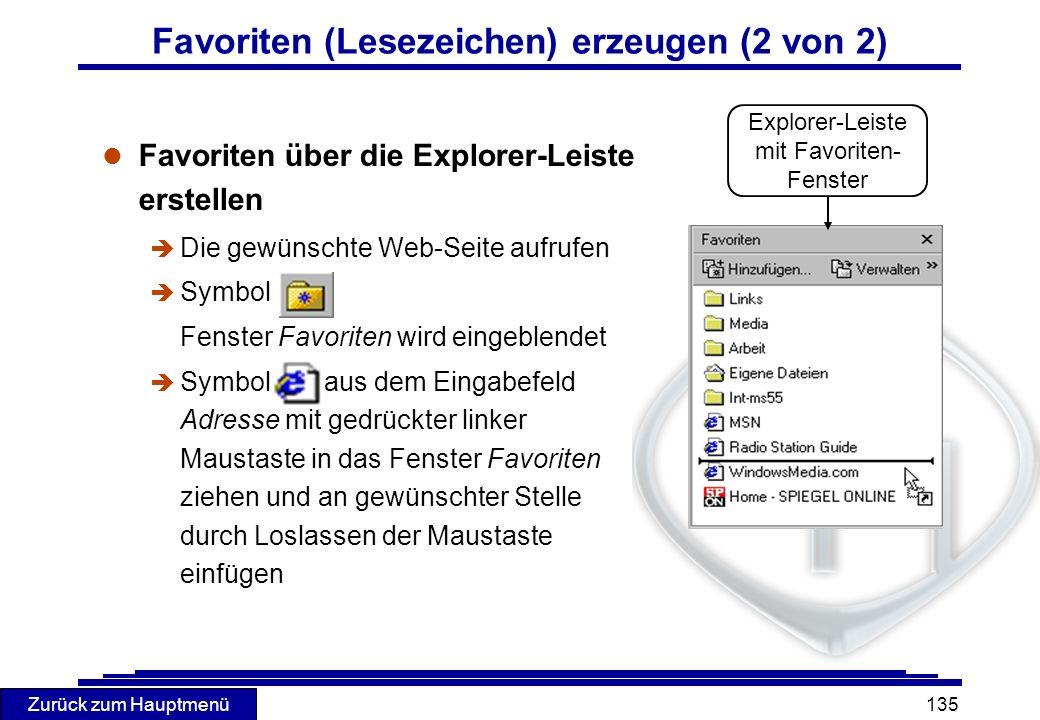 Zurück zum Hauptmenü 135 Favoriten (Lesezeichen) erzeugen (2 von 2) l Favoriten über die Explorer-Leiste erstellen è Die gewünschte Web-Seite aufrufen