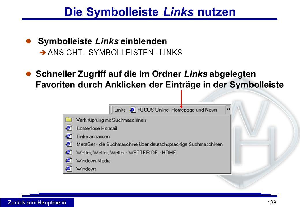 Zurück zum Hauptmenü 138 Die Symbolleiste Links nutzen l Symbolleiste Links einblenden è ANSICHT - SYMBOLLEISTEN - LINKS l Schneller Zugriff auf die i