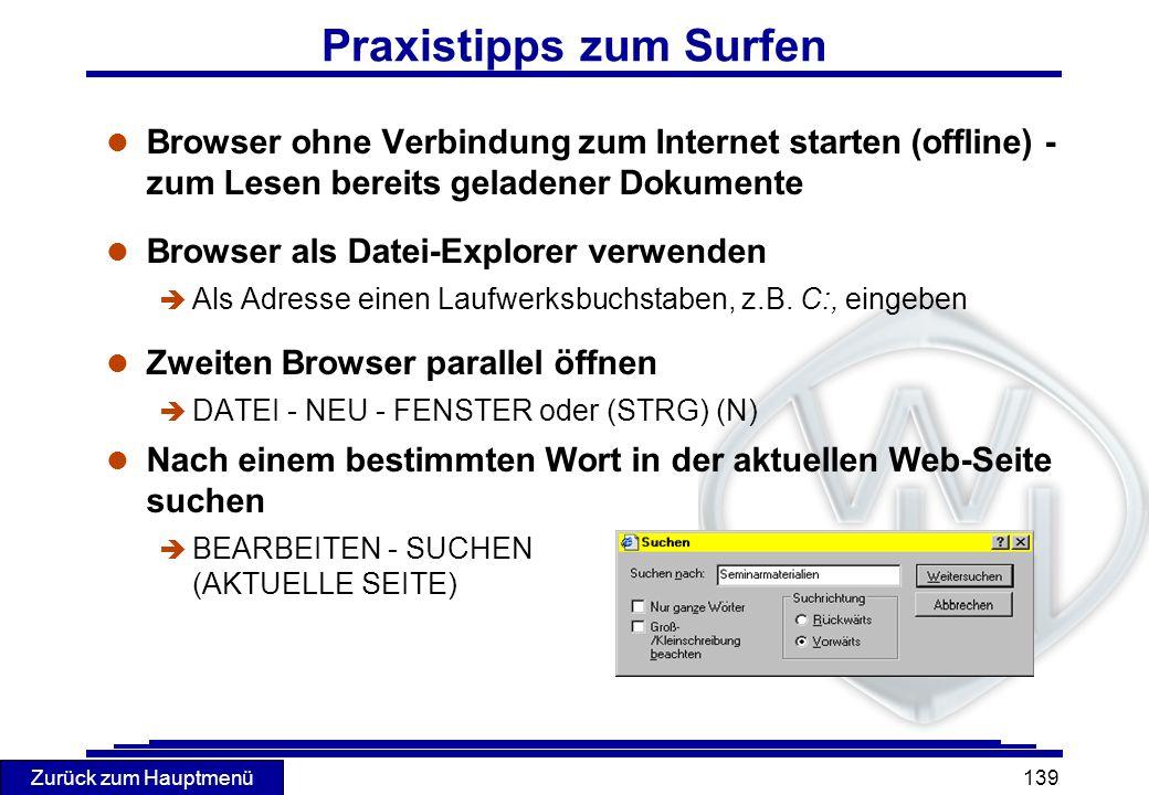 Zurück zum Hauptmenü 139 Praxistipps zum Surfen l Browser ohne Verbindung zum Internet starten (offline) - zum Lesen bereits geladener Dokumente l Bro