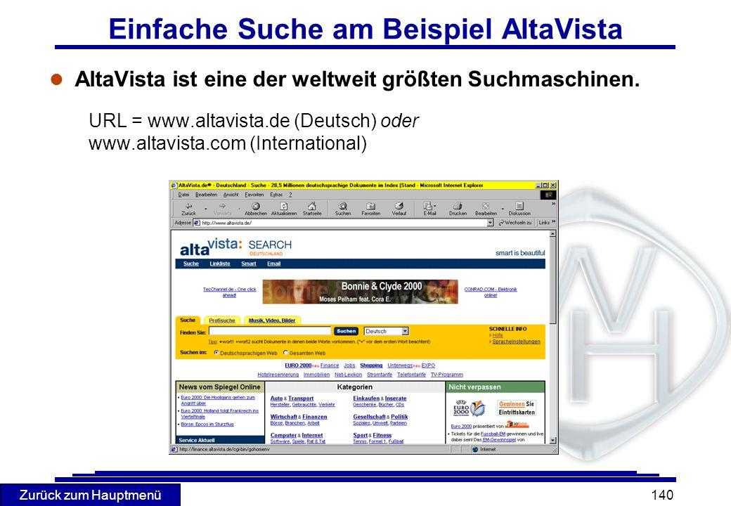 Zurück zum Hauptmenü 140 Einfache Suche am Beispiel AltaVista l AltaVista ist eine der weltweit größten Suchmaschinen. URL = www.altavista.de (Deutsch