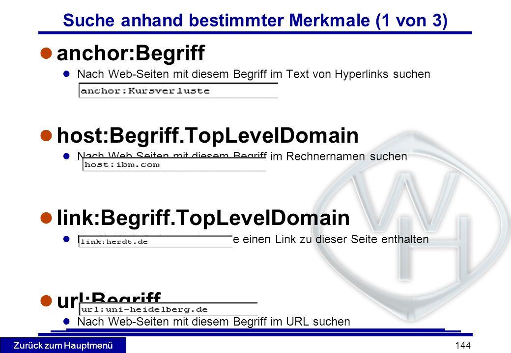 Zurück zum Hauptmenü 144 Suche anhand bestimmter Merkmale (1 von 3) l anchor:Begriff l Nach Web-Seiten mit diesem Begriff im Text von Hyperlinks suche