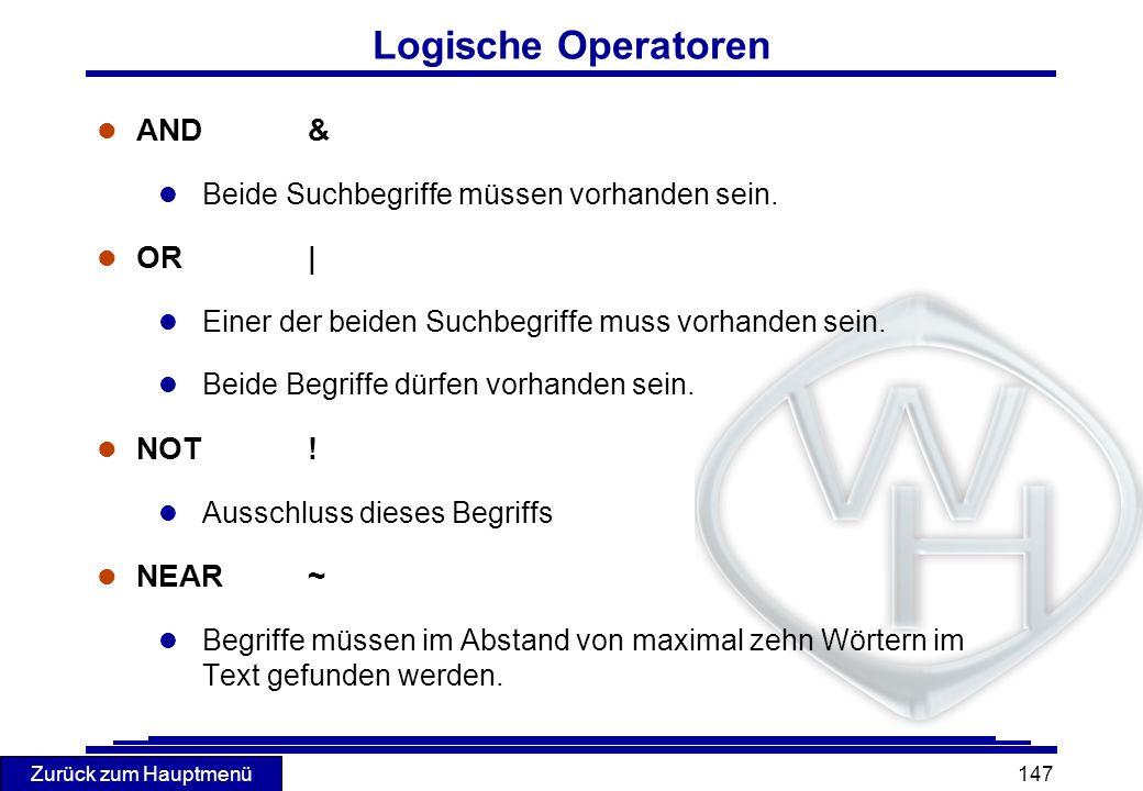 Zurück zum Hauptmenü 147 Logische Operatoren l AND & l Beide Suchbegriffe müssen vorhanden sein. l OR | l Einer der beiden Suchbegriffe muss vorhanden