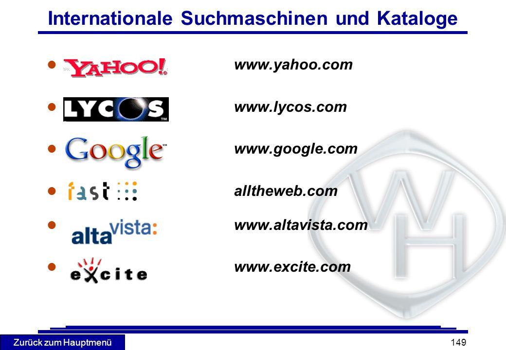 Zurück zum Hauptmenü 149 Internationale Suchmaschinen und Kataloge l www.yahoo.com l www.lycos.com l www.google.com l alltheweb.com l www.altavista.co
