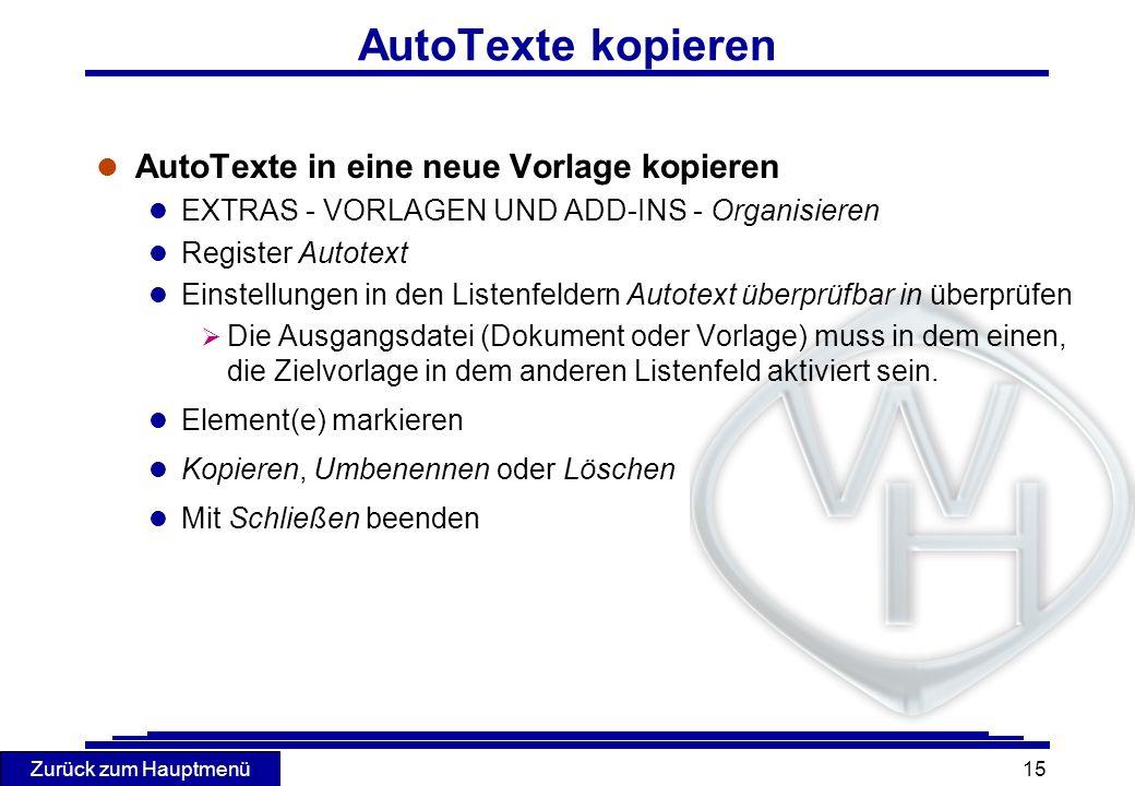 Zurück zum Hauptmenü 15 AutoTexte kopieren l AutoTexte in eine neue Vorlage kopieren l EXTRAS - VORLAGEN UND ADD-INS - Organisieren l Register Autotex