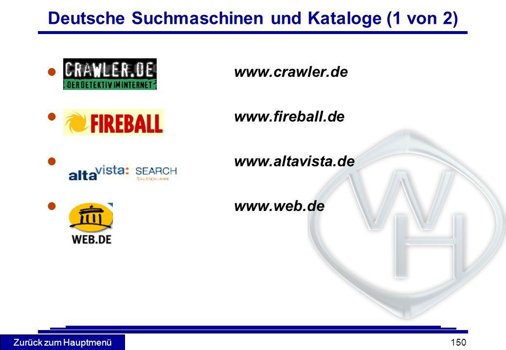 Zurück zum Hauptmenü 150 l www.crawler.de l www.fireball.de l www.altavista.de l www.web.de Deutsche Suchmaschinen und Kataloge (1 von 2)